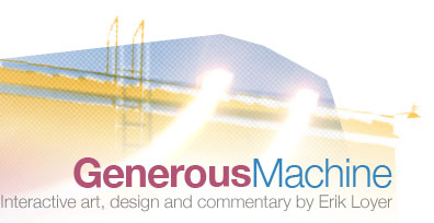 Generous Machine : Interactive art, design and commentary by Erik Loyer